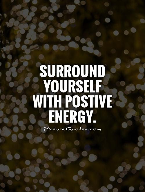 Surround Yourself With Postive Energy Picture Quotes