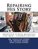 Repairing His Story: Abortion Stress Recovery for Men - Leader's Guide