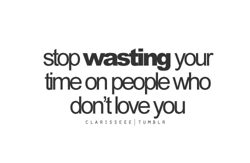 Stop Wasting Your Time On People Who Dont Love You Attitude Quote
