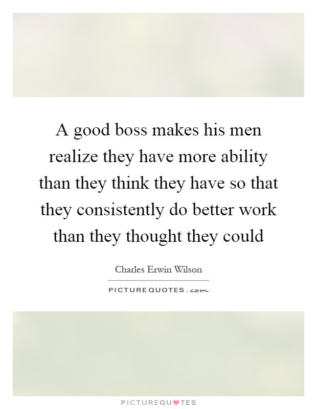 A Good Boss Makes His Men Realize They Have More Ability Than