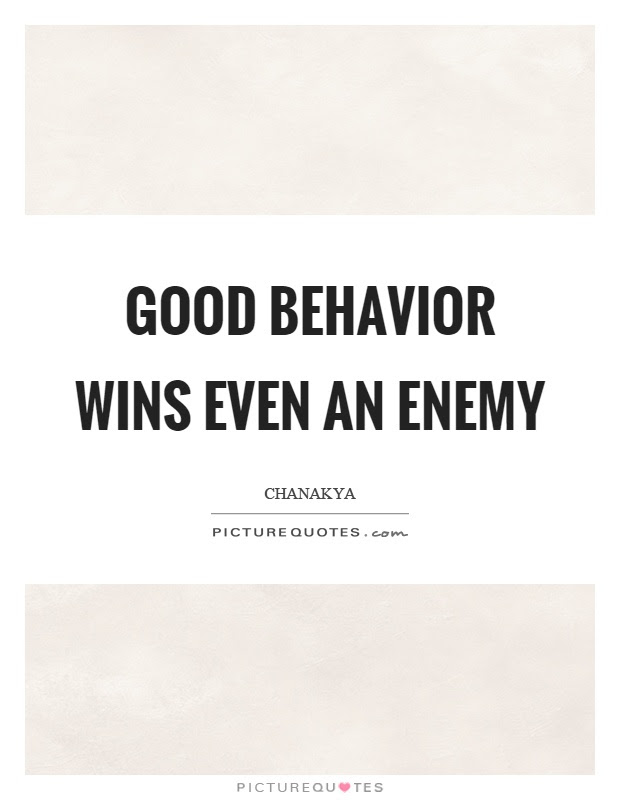 Good Behavior Wins Even An Enemy Picture Quotes