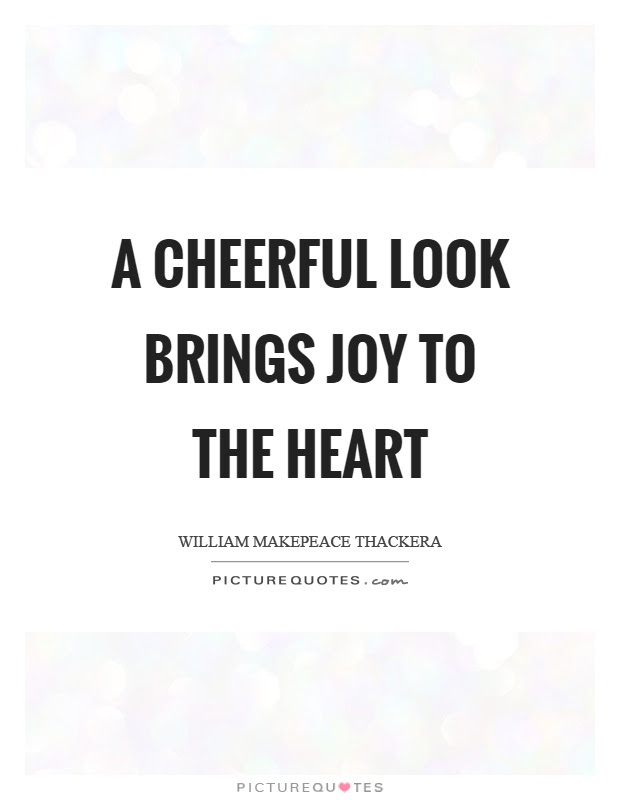 A Cheerful Look Brings Joy To The Heart Picture Quotes