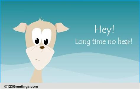 Long Time No Hear! Free Loved Ones eCards, Greeting Cards