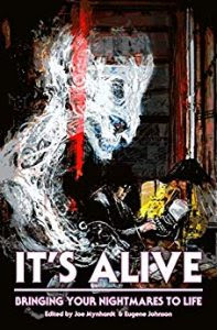It's Alive: Bringing Your Nightmares to Life, edited by Joe Mynhardt and Eugene Johnson