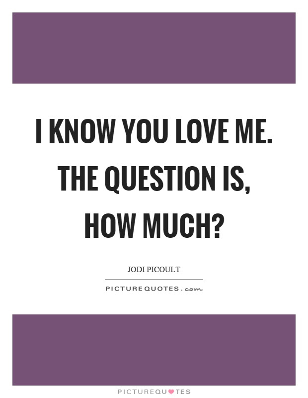 I Know You Love Me Quotes Sayings I Know You Love Me Picture Quotes