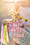 Title: Where You'll Find Me, Author: Natasha Friend