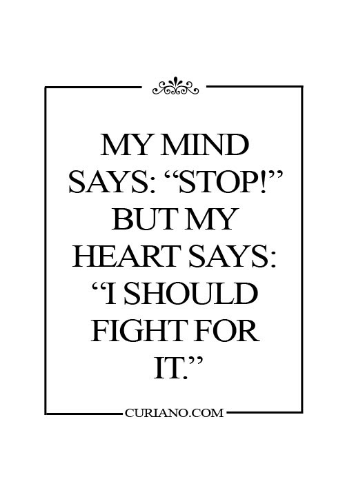 My Mind Saysstop But My Heart Saysi Should Fight For It