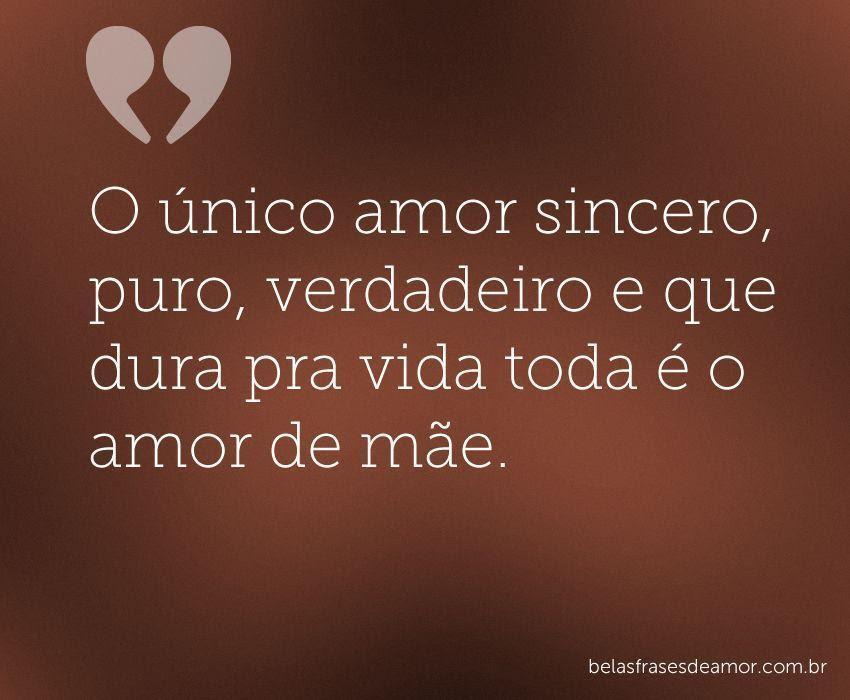 """Frases De Amor Para Mãe: Frases De Amor: Frases De Amor """"O único Amor Sincero, Puro"""