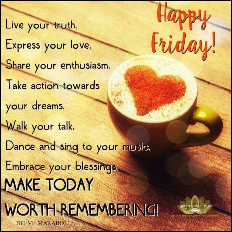 Happy Friday Make Today Worth Remembering! Pictures ...