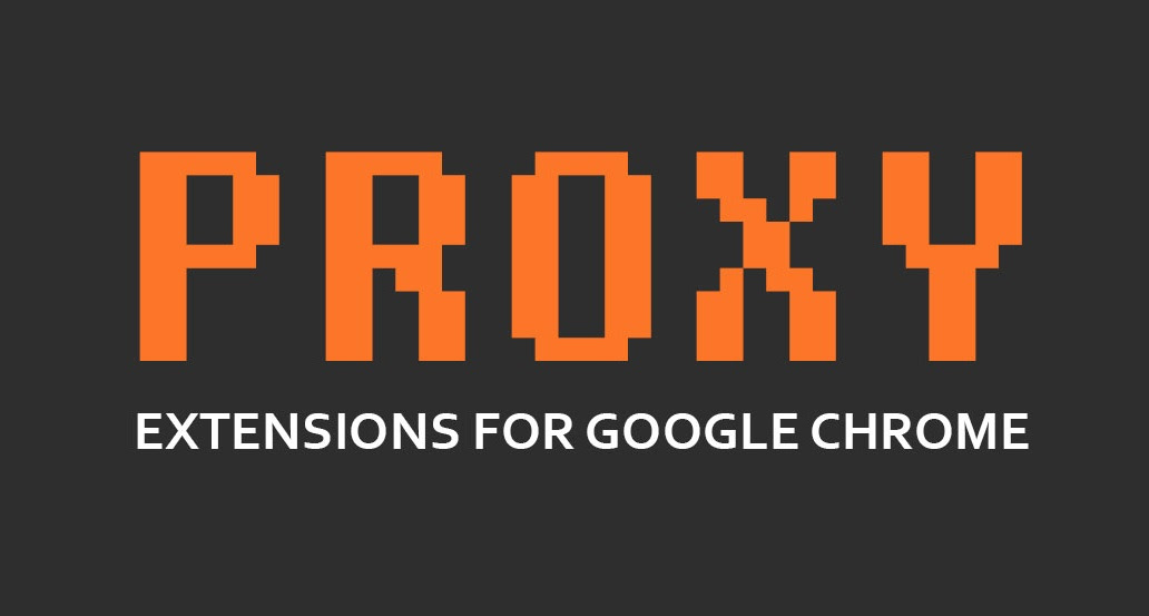 Top 8 Proxy Extensions For Google Chrome