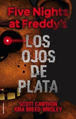 Los ojos de plata (Five nights at Freddy´s I) Scott Cawthon