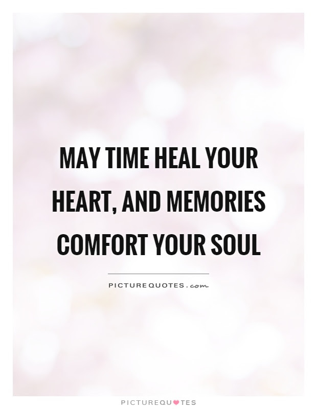 May Time Heal Your Heart And Memories Comfort Your Soul Picture