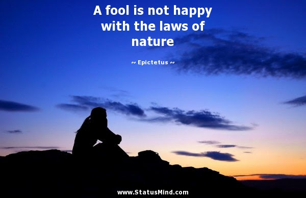 A Fool Is Not Happy With The Laws Of Nature Statusmindcom