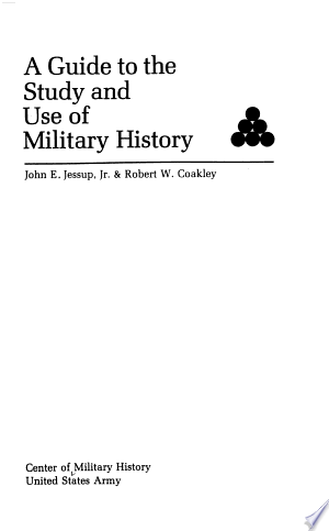 Read Online A Guide to the Study and Use of Military History PDF