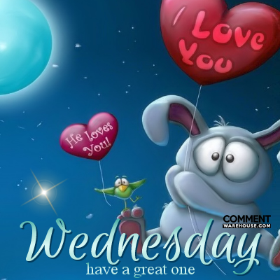 Wednesday Have A Great One Commentwarehouse Say It With A Pic