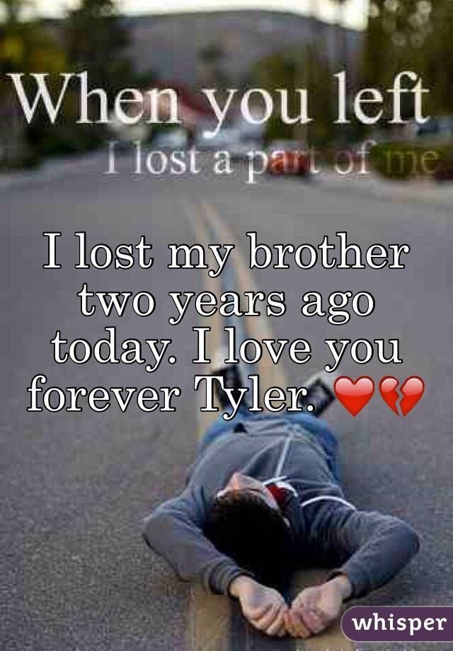 I Lost My Brother Two Years Ago Today I Love You Forever Tyler