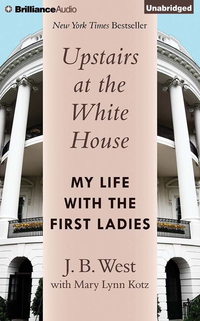 Upstairs at the White House: My Life with the First Ladies: J. B. ...