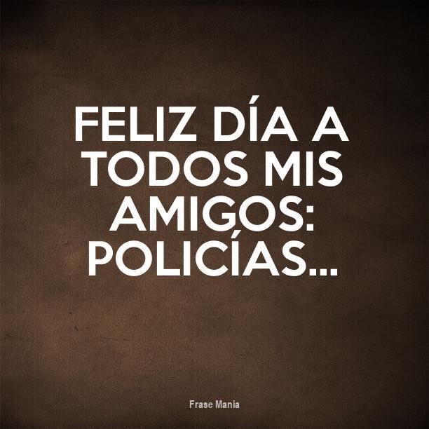 Cartel Para Feliz Dia A Todos Mis Amigos Policias