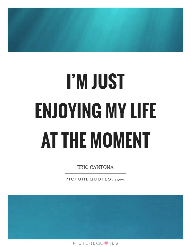 Quotes About Enjoying The Moment Quotes Of The Day