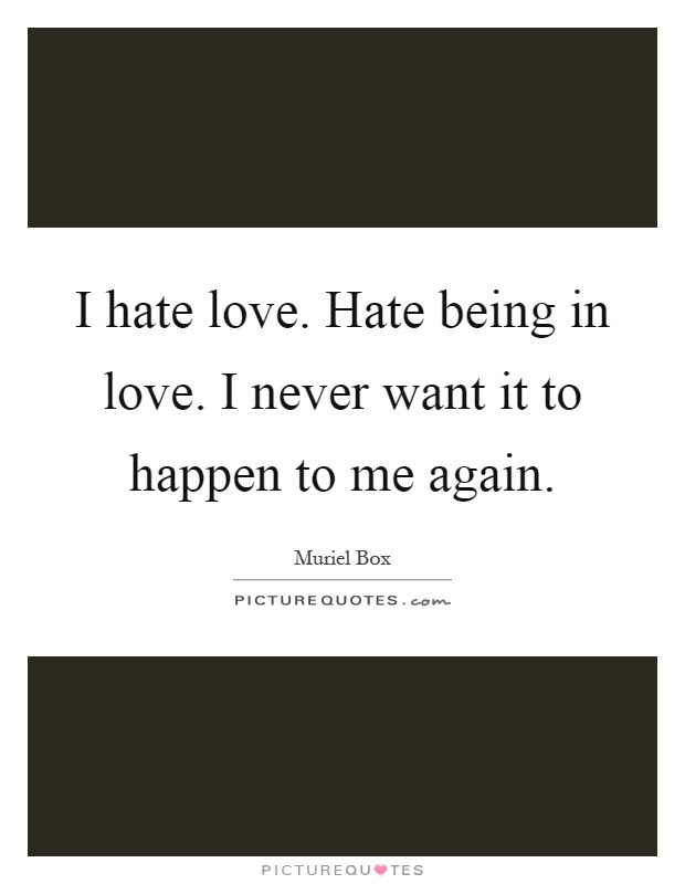 I Hate Love Quotes Sayings I Hate Love Picture Quotes Page 3