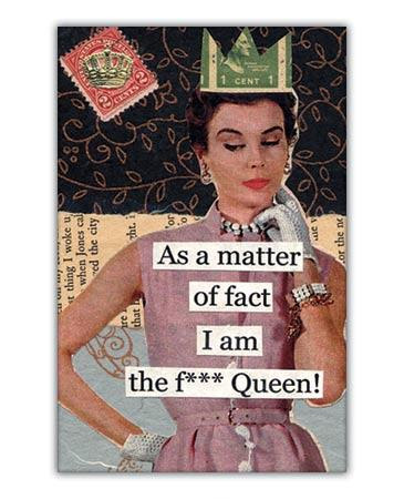 As A Matter Of Fact I Am The Fing Queen Picture Quotes