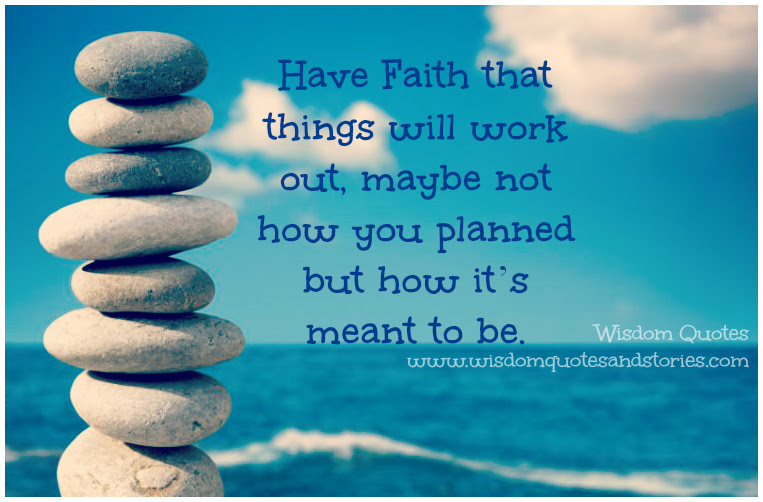 Have Faith That Things Will Work Out Wisdom Quotes Stories