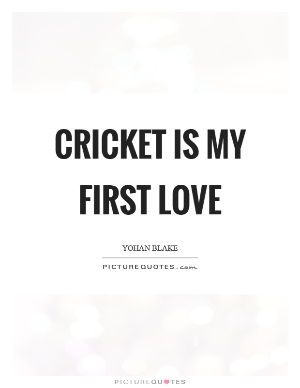 Cricket Is My First Love Picture Quotes