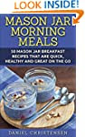 Mason Jar Morning Meals: 50 Mason Jar...