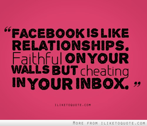 Facebook Is Like A Relationship Faithful On Your Wall But Cheating