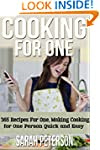 Cooking for One: 365 Recipes For One,...
