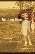 Jesus Loves Women: A Memoir of Body and Spirit Cover