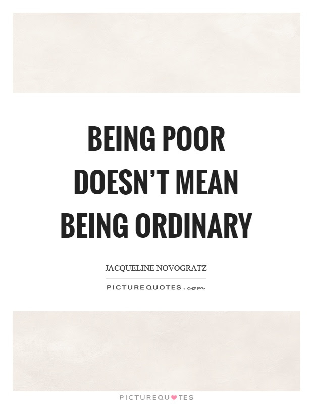 Being Poor Doesnt Mean Being Ordinary Picture Quotes