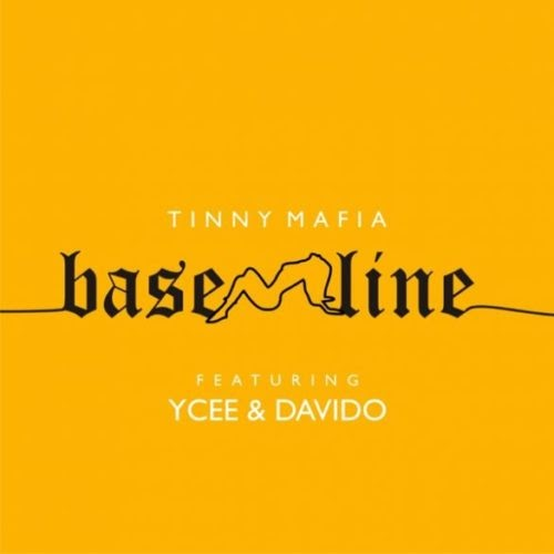 "DOWNLOAD MP3: Tinny Mafia – ""Baseline"" ft. Ycee, Davido"