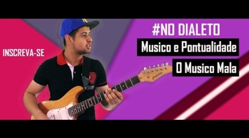 No Dialeto - Musico e Pontualidade & O Musico Mala