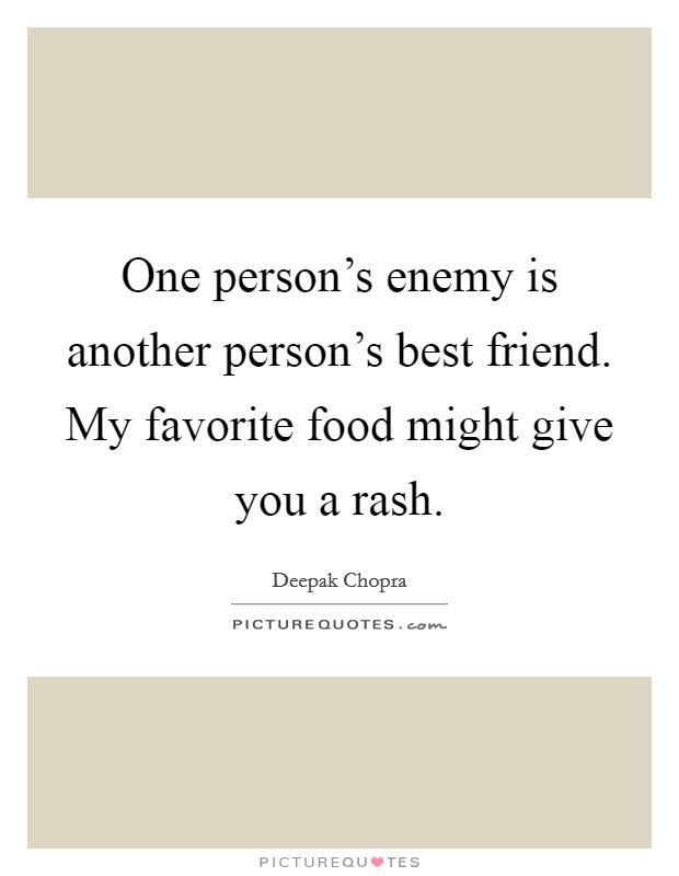 One Persons Enemy Is Another Persons Best Friend My Favorite