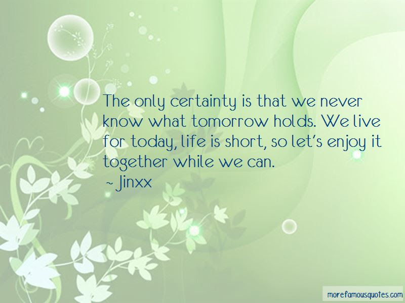 Short Live For Today Quotes Top 11 Quotes About Short Live For