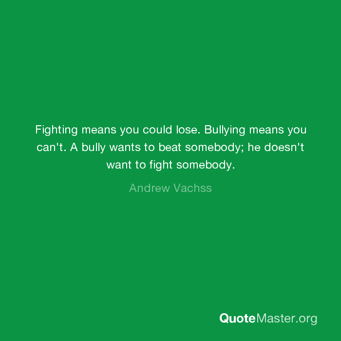 Fighting Means You Could Lose Bullying Means You Cant A Bully