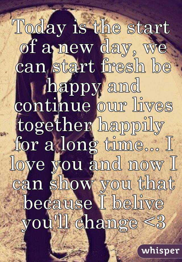Today Is The Start Of A New Day We Can Start Fresh Be Happy And