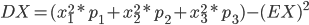 DX = (x1 ^ 2 * p1 + x2 ^ 2 * p2 + x3 ^ 2 * p3) - (EX) ^ 2