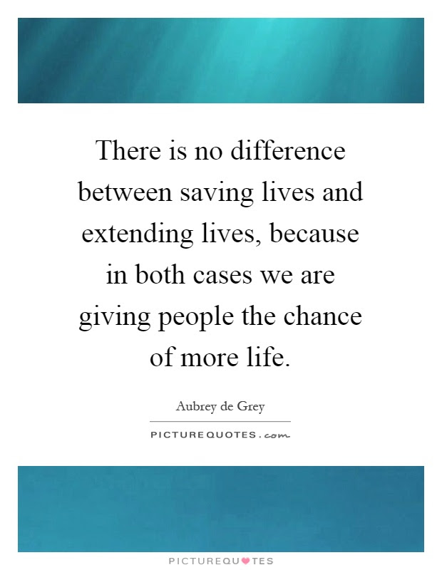 There Is No Difference Between Saving Lives And Extending Lives