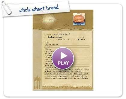 Click to play this Smilebox recipe: whole wheat bread