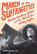 Title: March of the Suffragettes: Rosalie Gardiner Jones and the March for Voting Rights, Author: Zachary Michael Jack