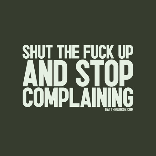 Shut The Fuck Up And Stop Complaining Quotespicturescom