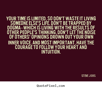 Quotes About Life Your Time Is Limited So Dont Waste It Living