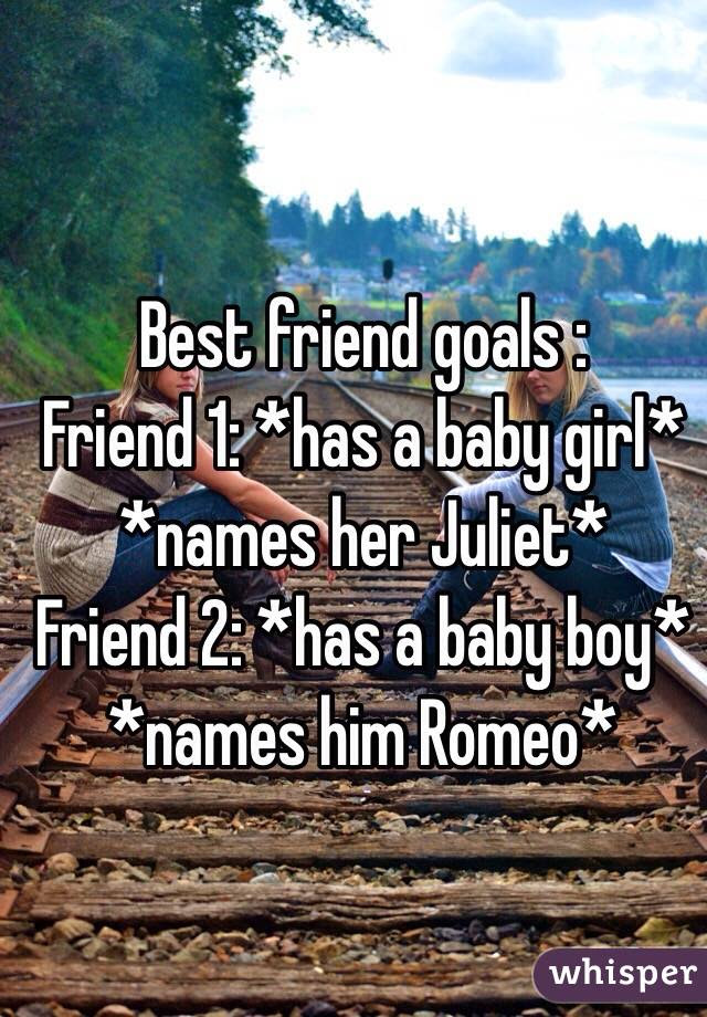 Best Friend Goals Friend 1 Has A Baby Girl Names Her Juliet