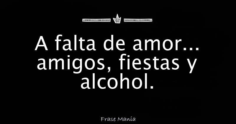 A Falta De Amor Amigos Fiestas Y Alcohol