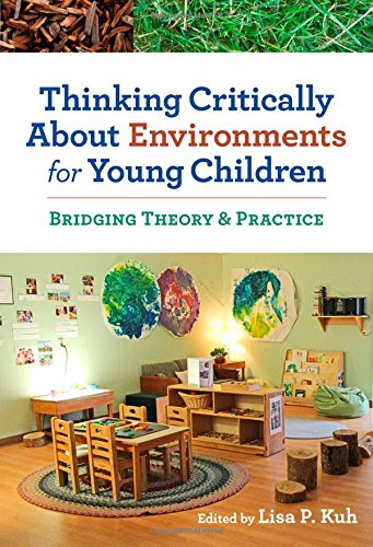 Thinking Critically About Environments for Young Children: Bridging Theory and Practice (Early Childhood Education (Teacher's College Pr))