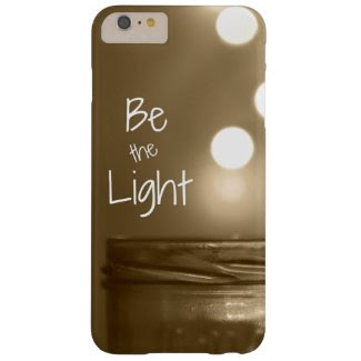 Be the Light Quote Barely There iPhone 6 Plus Case