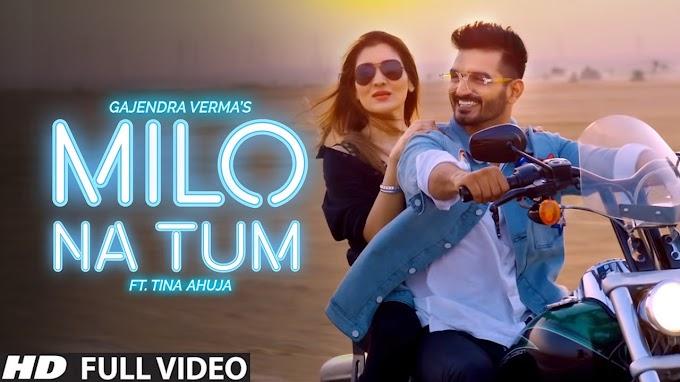 Milo Na Tum Lyrics-Gajendra Verma