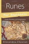 Runes for Beginners: Simple Divination and Interpretation - Alexandra Chauran
